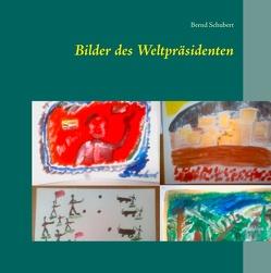Bilder des Weltpräsidenten von Schubert,  Bernd