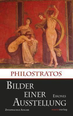 Bilder einer Ausstellung / Eikones von Bachmann,  Cordula, Philostratos