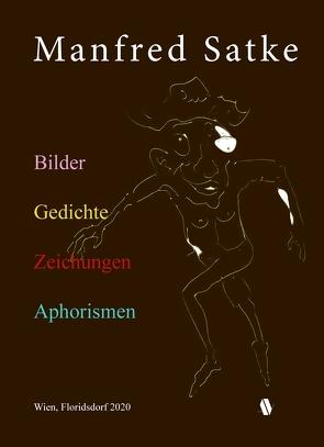Bilder. Gedichte. Zeichnungen. Aphorismen. von Satke,  Manfred