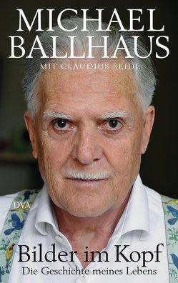Bilder im Kopf von Ballhaus,  Michael, Seidl,  Claudius