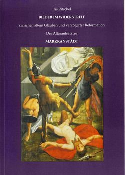 Bilder im Widerstreit zwischen altem Glauben und verzögerter Reformation von Bunge,  Roland, Ritschel,  Iris
