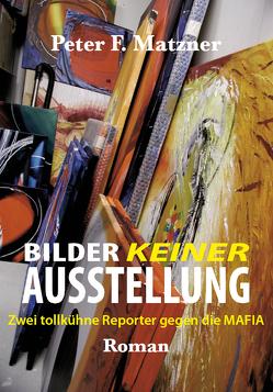 Bilder keiner Ausstellung von Matzner,  Peter F.