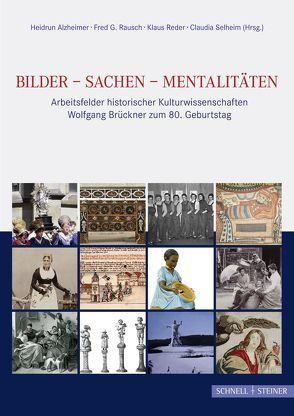 Bilder – Sachen – Mentalitäten von Alzheimer,  Heidrun, Rausch,  Fred G, Reder,  Klaus, Selheim,  Claudia