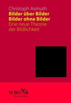 Bilder über Bilder, Bilder ohne Bilder von Asmuth,  Christoph