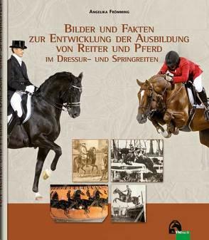Bilder und Fakten zur Entwicklung der Ausbildung von Reiter und Pferd im Dressur- und Springreiten von Frömming,  Angelika, Stecken,  Paul