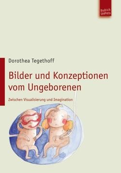 Bilder und Konzeptionen vom Ungeborenen von Tegethoff,  Dorothea