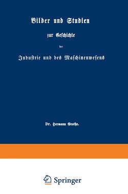 Bilder und Studien zur Geschichte der Industrie und des Maschinenwesens von Grothe,  Hermann