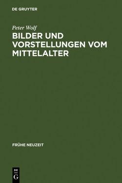 Bilder und Vorstellungen vom Mittelalter von Wolf,  Peter