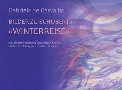Bilder zu Schuberts 'Winterreise' von Carvalho,  Gabriela de, Knispel,  Joachim, Kröner,  Erhard