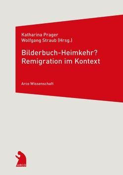 Bilderbuch-Heimkehr? Remigration im Kontext von Prager,  Katharina, Straub,  Wolfgang