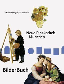 BilderBuch Neue Pinakothek München von König,  Mechtild, Riedmaier,  Sylvia