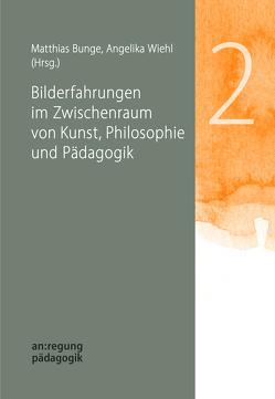 Bilderfahrungen im Zwischenraum von Kunst, Philosophie und Pädagogik von Bunge,  Matthias, Wiehl,  Angelika