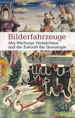 Bilderfahrzeuge von Beyer,  Andreas, Bredekamp,  Horst, Fleckner,  Uwe, Wolf,  Gerhard