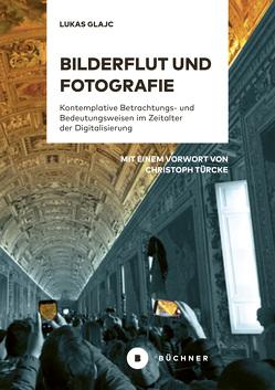 Bilderflut und Fotografie von Glajc,  Lukas, Türcke,  Christoph