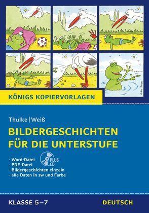 Bildergeschichten für die Unterstufe + CD-Rom (Königs Kopiervorlagen). von Thulke,  Peter, Weiß,  Eckehart