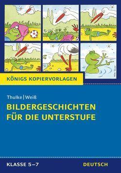 Bildergeschichten für die Unterstufe (Königs Kopiervorlagen). von Thulke,  Peter, Weiß,  Eckehart
