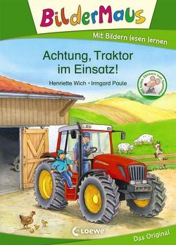 Bildermaus – Achtung, Traktor im Einsatz! von Paule,  Irmgard, Wich,  Henriette