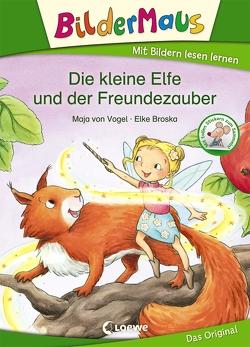 Bildermaus – Die kleine Elfe und der Freundezauber von Broska,  Elke, von Vogel,  Maja