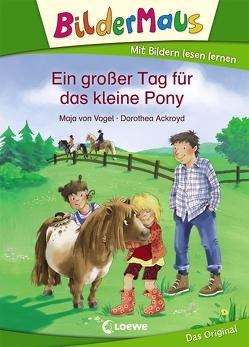 Bildermaus – Ein großer Tag für das kleine Pony von Ackroyd,  Dorothea, von Vogel,  Maja