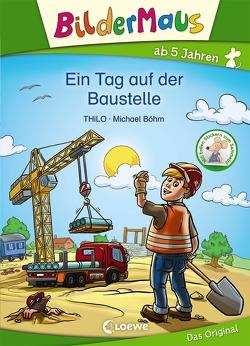 Bildermaus – Ein Tag auf der Baustelle von Boehm,  Michael, THiLO
