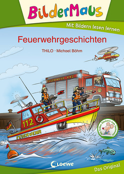 Bildermaus – Feuerwehrgeschichten von Boehm,  Michael, THiLO