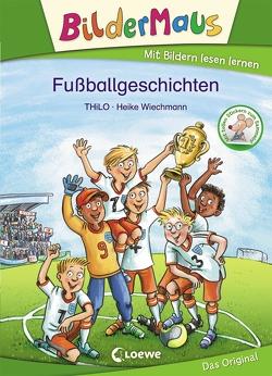 Bildermaus – Fußballgeschichten von THiLO, Wiechmann,  Heike