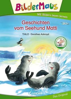 Bildermaus – Geschichten vom Seehund Matti von Ackroyd,  Dorothea, THiLO