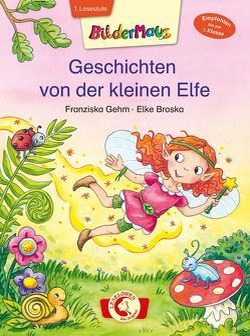 Bildermaus – Geschichten von der kleinen Elfe von Broska,  Elke, Gehm,  Franziska