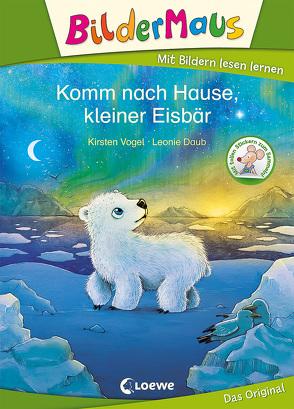 Bildermaus – Komm nach Hause, kleiner Eisbär von Daub,  Leonie, Vogel,  Kirsten