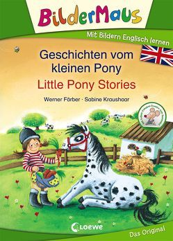 Bildermaus – Mit Bildern Englisch lernen – Geschichten vom kleinen Pony – Little Pony Stories von Färber,  Werner, Ingram,  David, Kraushaar,  Sabine