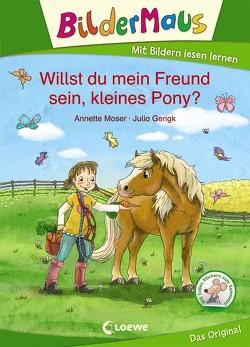 Bildermaus – Willst du mein Freund sein, kleines Pony? von Gerigk,  Julia, Moser,  Annette