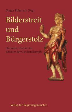 Bilderstreit und Bürgerstolz von Rohmann,  Gregor