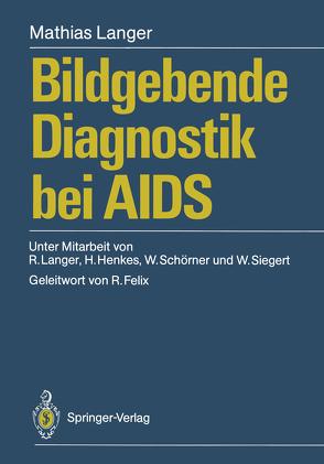 Bildgebende Diagnostik bei AIDS von Felix,  R., Henkes,  Hans, Langer,  Mathias, Langer,  Ruth, Schörner,  Wolfgang, Siegert,  Wolfgang
