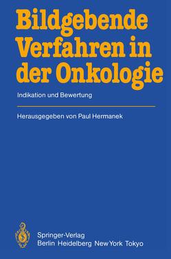 Bildgebende Verfahren in der Onkologie von Bücheler,  E., Christ,  F., Dümmling,  K., Frimberger,  E., Frohmüller,  H., Ganssen,  A., Gebhardt,  Ch., Hermanek,  P, Jesdinsky,  H.J., Kindermann,  G., Klann,  H., Lorenz,  W, Lutz,  H., Ohmann,  Ch., Ottenjann,  R., Rödl,  W., Rösch,  W., Selbmann,  H.K., Victor,  N., Wagner,  G., Wiebelt,  H.