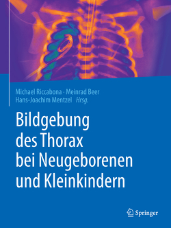 Bildgebung des Thorax bei Neugeborenen und Kleinkindern von Beer,  Meinrad, Mentzel,  Hans-Joachim, Riccabona,  Michael