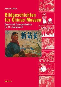 Bildgeschichten für Chinas Massen von Seifert,  Andreas