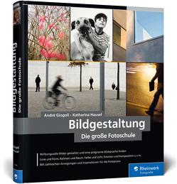 Bildgestaltung. Die große Fotoschule von Giogoli,  André, Hausel,  Katharina