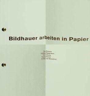 Bildhauer arbeiten in Papier. Ziva Konzon, Dorothee Reese-Heim, Timm Ulrichs, Thomas Virnich, Andreas von Weizsäcker von Lubricht,  Rüdiger, Rudloff,  Martina, Wiegartz,  Veronika