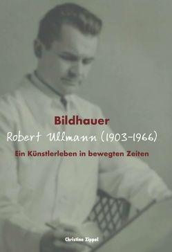 Bildhauer Robert Ullmann (1903-1966) von Zippel,  Christine