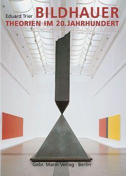 Bildhauertheorien im 20. Jahrhundert von Trier,  Eduard