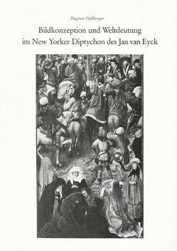 Bildkonzeption und Weltdeutung im New Yorker Diptychon des Jan van Eyck von Eichberger,  Dagmar