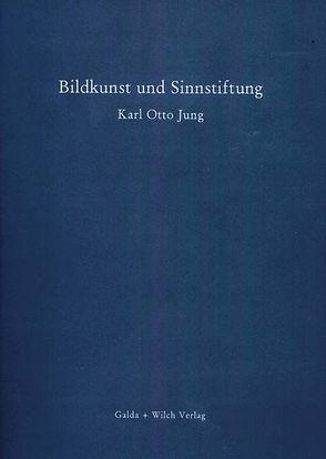 Bildkunst und Sinnstiftung von Jung,  Karl O