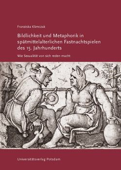 Bildlichkeit und Metaphorik in den spätmittelalterlichen Fastnachtspielen des 15. Jahrhunderts von Klimczak,  Franziska