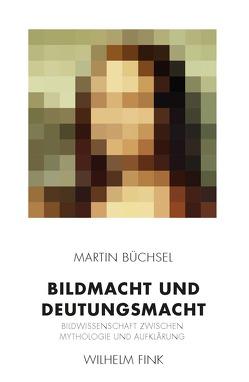 Bildmacht und Deutungsmacht von Büchsel,  Martin
