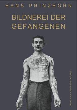 Bildnerei der Gefangenen von Prinzhorn,  Hans, Roeske,  Thomas