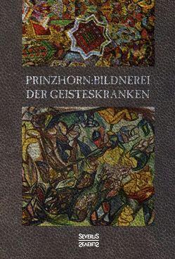 Bildnerei der Geisteskranken von Prinzhorn,  Hans