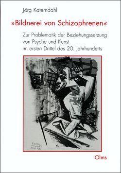 """""""Bildnerei von Schizophrenen"""" von Katerndahl,  Jörg"""