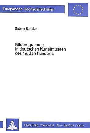 Bildprogramme in deutschen Kunstmuseen des 19. Jahrhunderts von Schulze,  Sabine