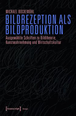 Bildrezeption als Bildproduktion von Bockemühl (verst.),  Michael, van den Berg,  Karen, Volkenandt,  Claus