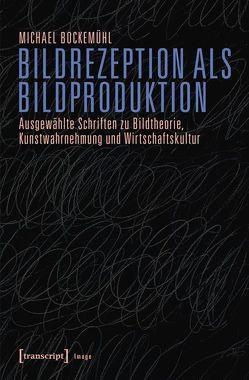 Bildrezeption als Bildproduktion von Bockemühl,  Michael